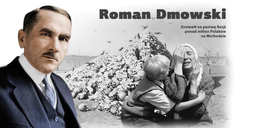 Dmowski zostawił Polaków ze Wschodu na pastwę Rosji